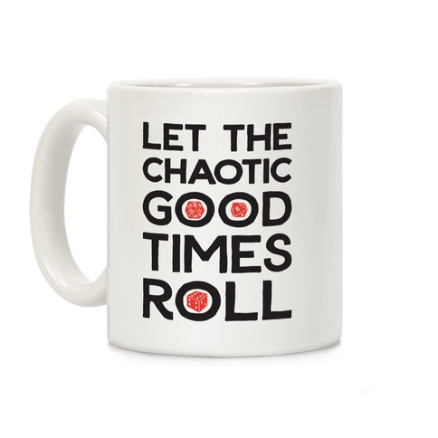 Let The Chaotic Good Times Roll Coffee Mug