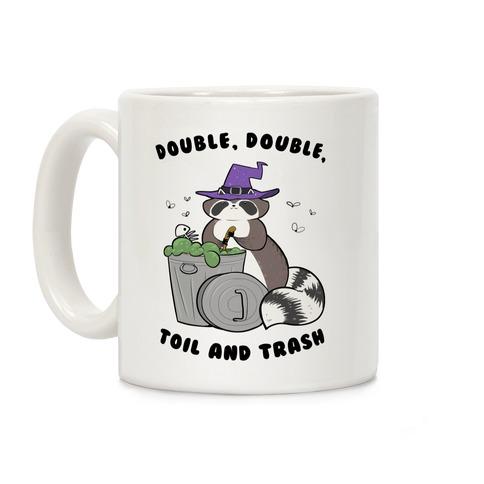 Double, Double, Toil and Trash Coffee Mug
