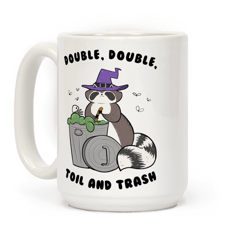 Double, Double, Toil and Trash Coffee Mug