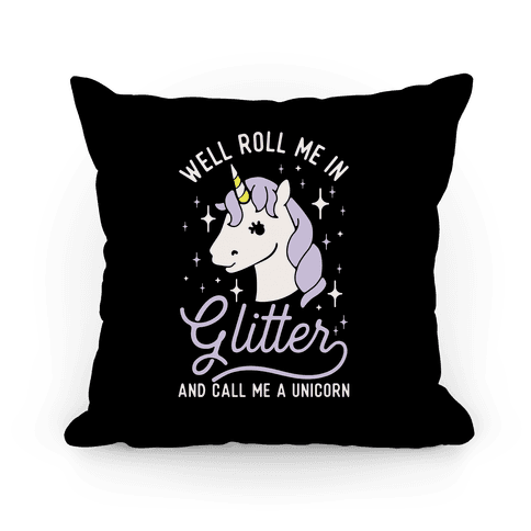 Well Roll Me In Glitter And Call Me a Unicorn Pillow