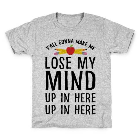 470deaa00b4 y all gonna make me lose my mind teacher t shirt