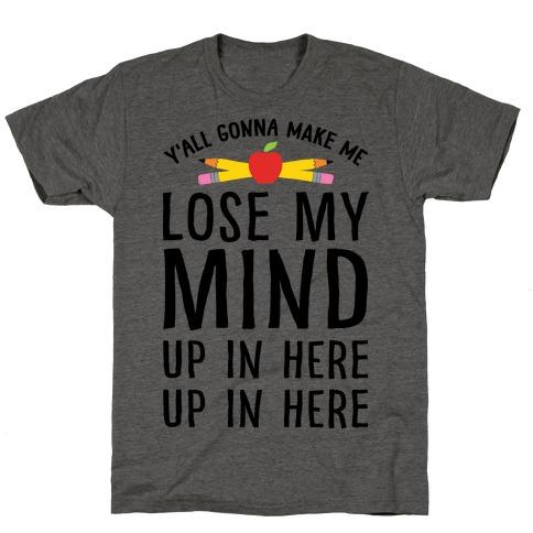 Womens Yall Gonna Make Me Lose My Mind Tshirt Funny Rap Lyrics Tee For Ladies