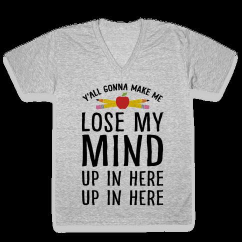Y'all Gonna Make Me Lose My Mind Teacher V-Neck Tee Shirt