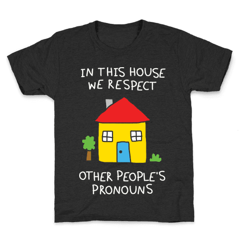In This House We Respect Other People's Pronouns Kids T-Shirt