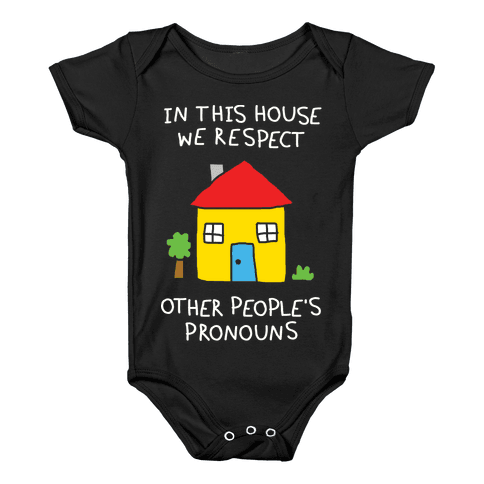 In This House We Respect Other People's Pronouns Baby Onesy