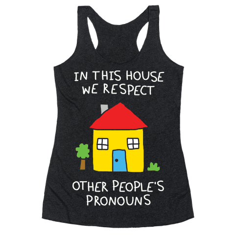In This House We Respect Other People's Pronouns Racerback Tank Top