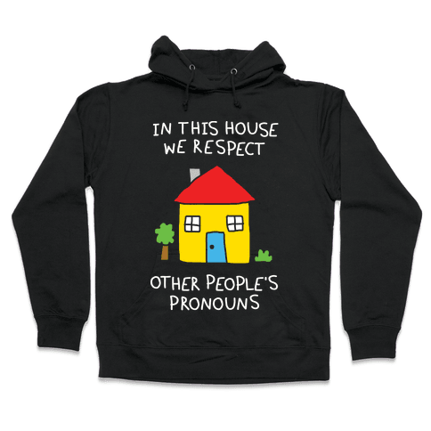 In This House We Respect Other People's Pronouns Hooded Sweatshirt