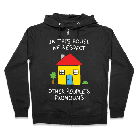 In This House We Respect Other People's Pronouns Zip Hoodie