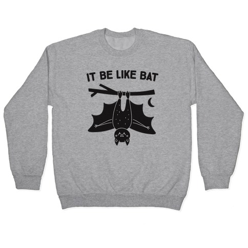 It Be Like Bat Pullover