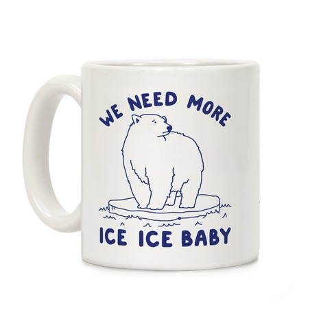 We Need More Ice Ice Baby Coffee Mug