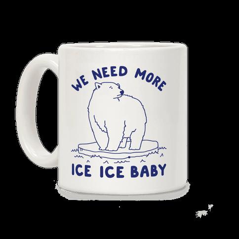 We Need More Ice Ice Baby Coffee Mug