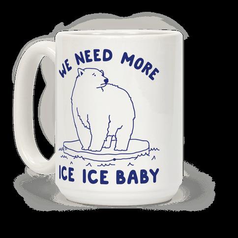 We Need More Ice Ice Baby