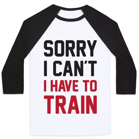 Sorry I Can't I Have To Train Baseball Tee
