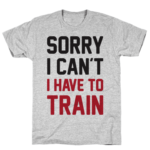 Sorry I Can't I Have To Train Mens T-Shirt