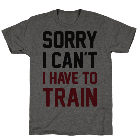 Sorry I Can't I Have To Train