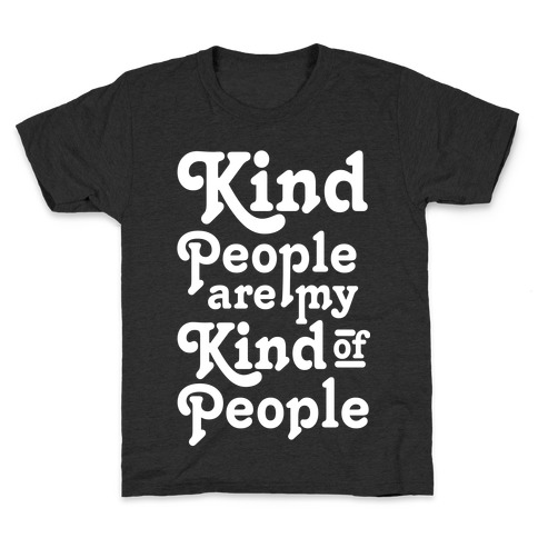 Kind People are My Kind of People Kids T-Shirt