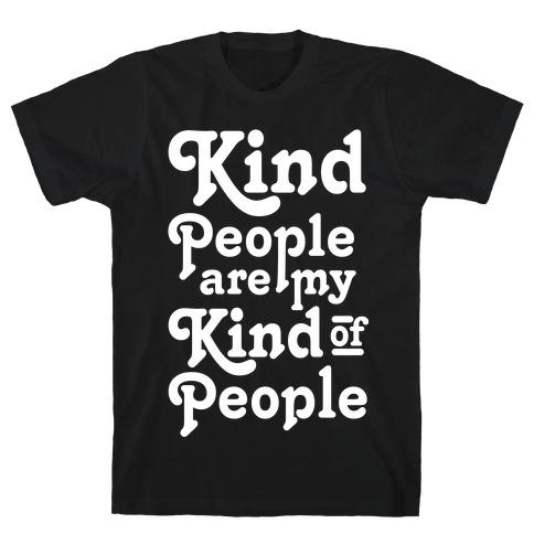 Kind People are My Kind of People Mens/Unisex T-Shirt