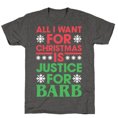 All I Want For Christmas Is Justice For Barb T-Shirt