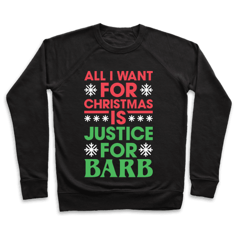 All I Want For Christmas Is Justice For Barb Pullover