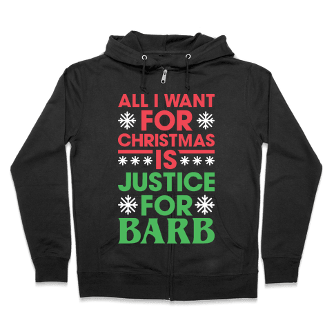 All I Want For Christmas Is Justice For Barb Zip Hoodie
