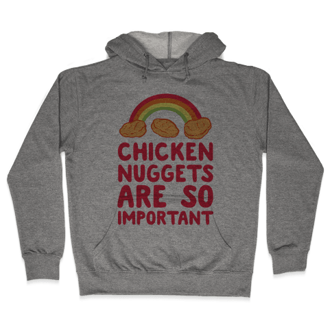 Chicken Nuggets Are So Important (CMYK) Hooded Sweatshirt
