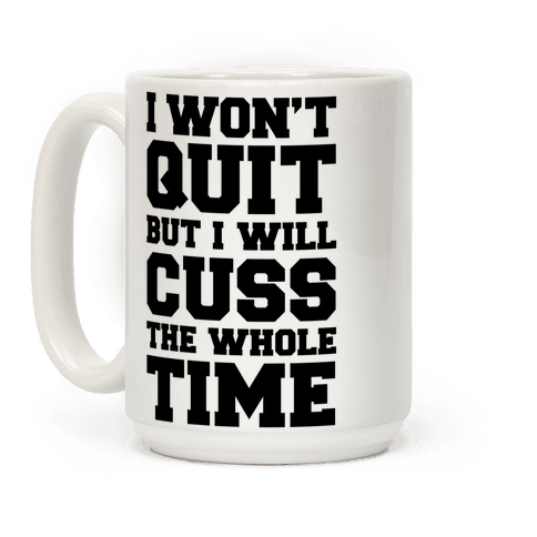 I Won't Quit But I Will Cuss The Whole Time Coffee Mug