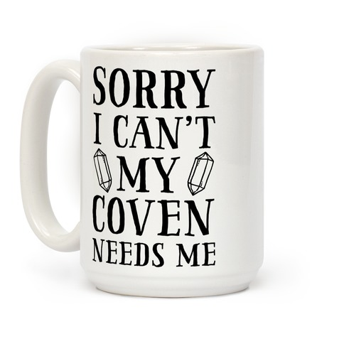Sorry I Can't My Coven Needs Me Coffee Mug