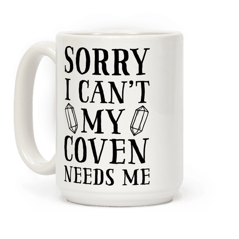 Sorry I Can't My Coven Needs Me Coffee Mug