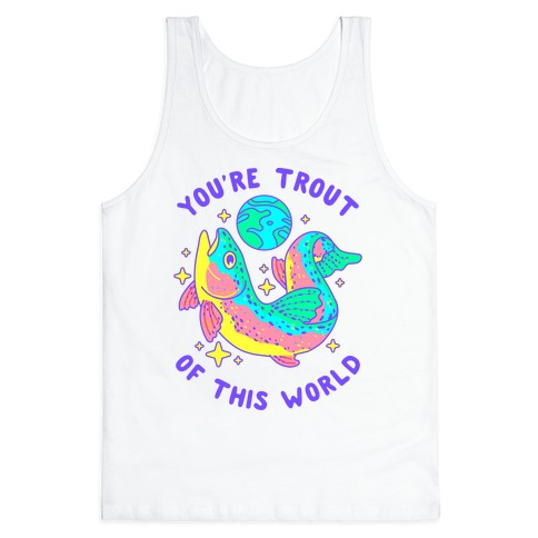 You're Trout Of This World Tank Top