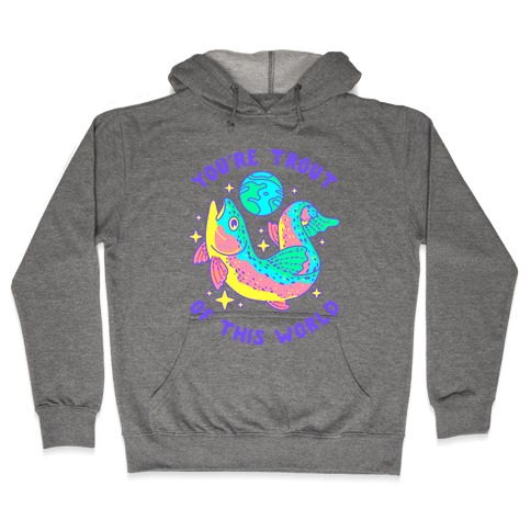 You're Trout Of This World Hooded Sweatshirt