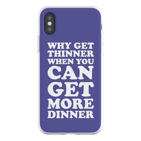 Why Get Thinner When You Can Get More Dinner Phone Flexi-Case
