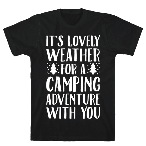 It's Lovely Weather For A Camping Adventure With You Parody White Print Mens T-Shirt