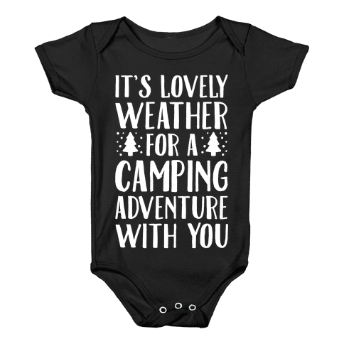 It's Lovely Weather For A Camping Adventure With You Parody White Print Baby Onesy