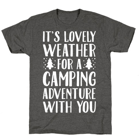 It's Lovely Weather For A Camping Adventure With You Parody White Print T-Shirt
