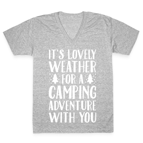 It's Lovely Weather For A Camping Adventure With You Parody White Print V-Neck Tee Shirt