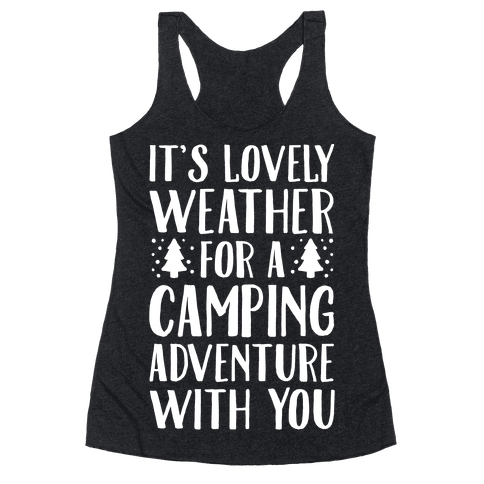 It's Lovely Weather For A Camping Adventure With You Parody White Print Racerback Tank Top
