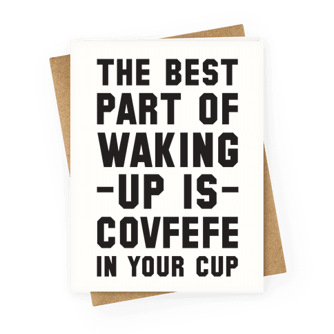 The Best Part Of Waking Up Is Covefefe Greeting Card