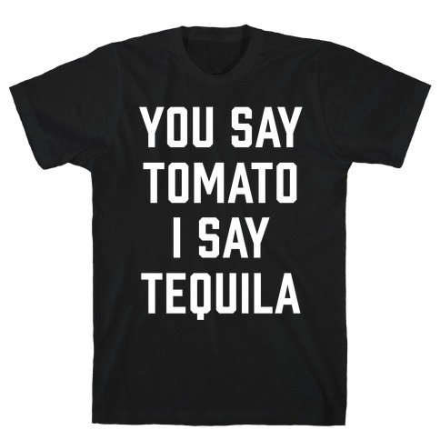 You Say Tomato I Say Tequila Mens T-Shirt