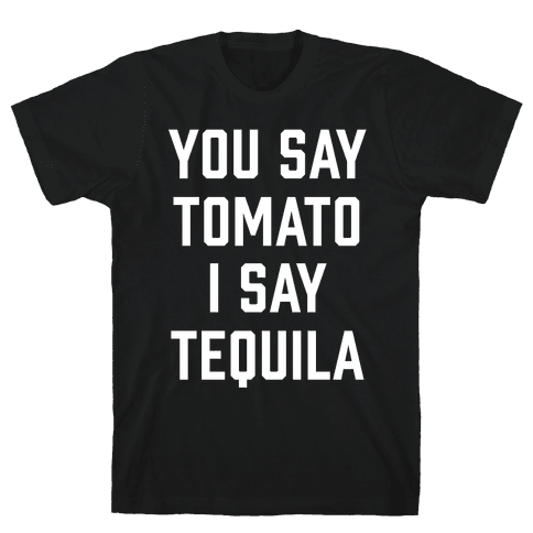 You Say Tomato I Say Tequila