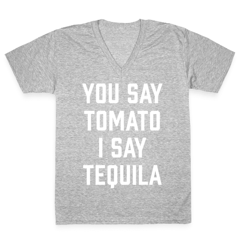 You Say Tomato I Say Tequila V-Neck Tee Shirt