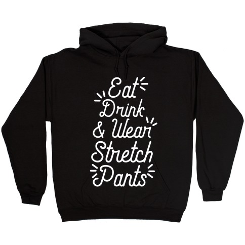 Eat Drink and Wear Stretch Pants Hooded Sweatshirt