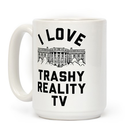 I Love Trashy Reality TV White House Coffee Mug