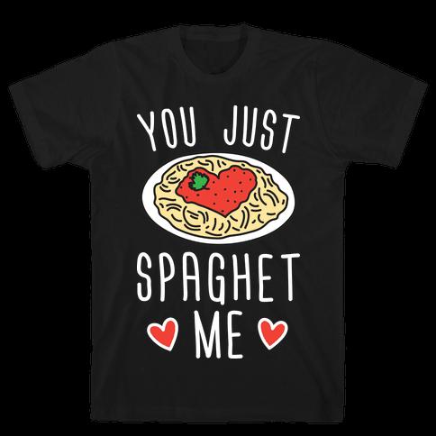 You Just Spaghet Me Mens T-Shirt