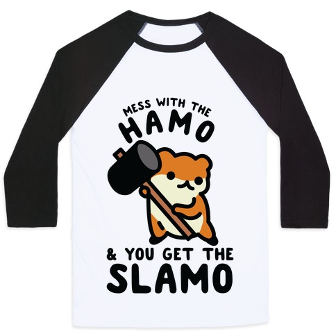 Mess With The Hamo you get the Slamo Baseball Tee