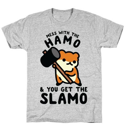 Mess With The Hamo you get the Slamo T-Shirt