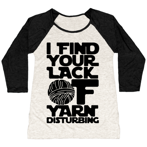 I Find Your Lack of Yarn Disturbing Parody Baseball Tee