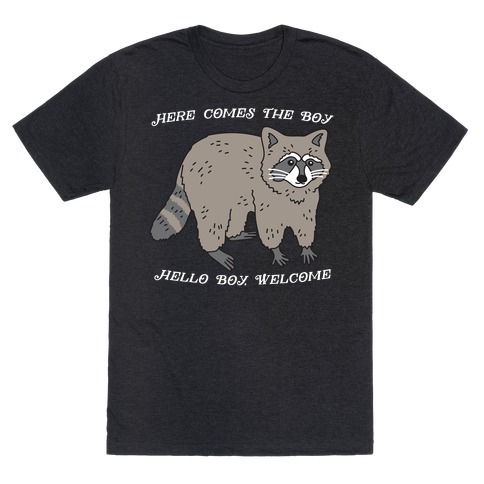 Here Comes The Boy, Hello Boy, Welcome - Raccoon T-Shirt