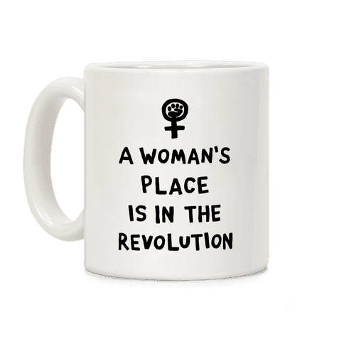 A Woman's Place Is In The Revolution Coffee Mug