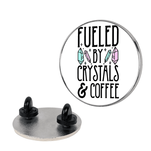 Fueled By Crystals & Coffee pin