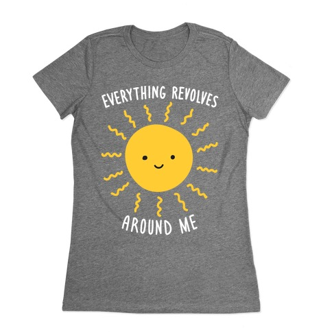 Everything Revolves Around Me (Sun) Womens T-Shirt